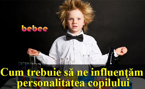 Cum trebuie să ne influenţăm personalitatea copilului