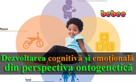 Dezvoltarea cognitivă şi emoţională din perspectiva ontogenetică