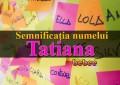 Semnificația numelui Tatiana